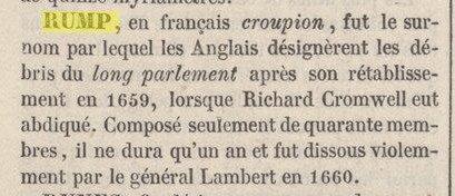 """""""RUMP, en anglais croupion, surnom par lequel les Anglais désignèrent les débris du parlement de Cromwell... il ne dura qu'un an et fut dissout violemment"""""""